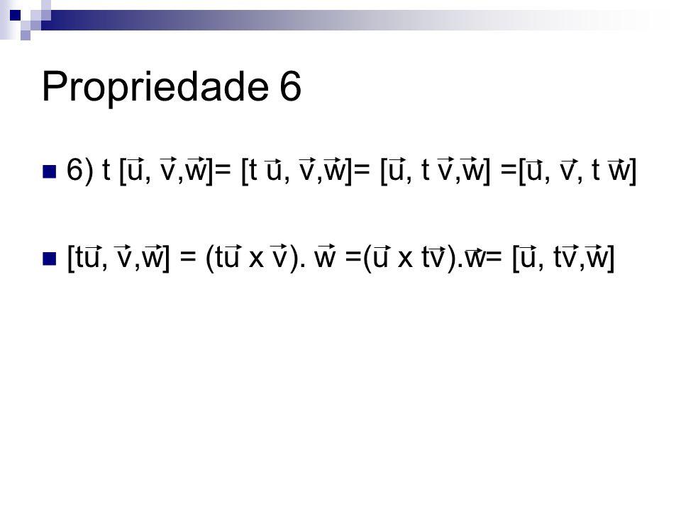 Propriedade 6 6) t [u, v,w]= [t u, v,w]= [u, t v,w] =[u, v, t w]